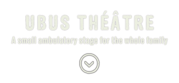 Ubus theater, a small ambulatory stage for the family